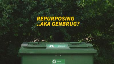 kanselvvilselv |Repurposing aka genbrug?